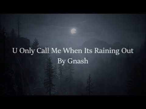gnash - you only call me when it's raining out