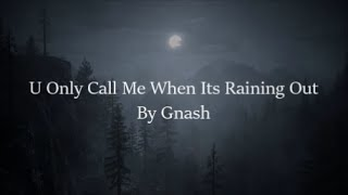 Gnash   You Only Call Me When It's Raining Out