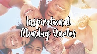Inspirational Monday Quotes To Kickstart Your Day