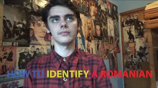HOW TO IDENTIFY A ROMANIAN