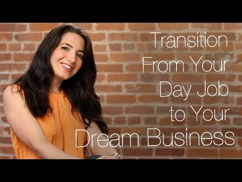 How To Transition From Your Day Job to Your Dream Business