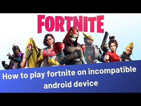 HOW TO PLAY FORTNITE ON INCOMPATIBLE ANDROID DEVICE!? (it