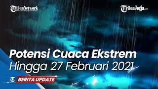 Peringatan Dini Cuaca Ekstem BMKG Sabtu 27 Februari 2021: Waspada Cuaca Ekstrem di 19 Wilayah