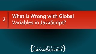 What is Wrong with Global Variables in JavaScript?