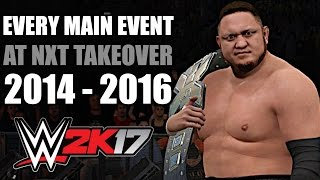 WWE 2K17: Every Main Event At NXT Takeover (2014 - 2016)
