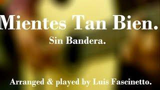 (Sin Bandera) Mientes Tan Bien   Luis Fascinetto [ +TABS] (Fingerstyle Guitar Cover)