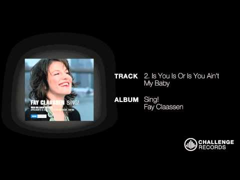 play video:Fay Claassen - Is You Is Or Is You Ain't My Baby