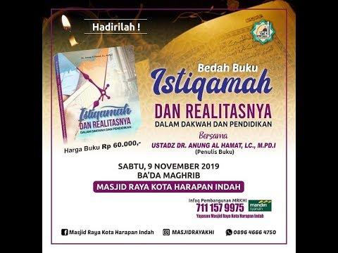 Bedah Buku Istiqamah Dan Realitasnya - Ustadz DR Anung Al Hamat,Lc.,M.Pd.I