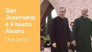San Josemaría e il beato Álvaro: due amici