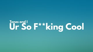 Tones and I - Ur So F**kInG cOoL (Clean - Lyrics) - YouTube