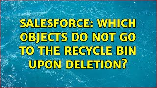Salesforce: Which objects do not go to the Recycle Bin upon deletion? (3 Solutions!!)