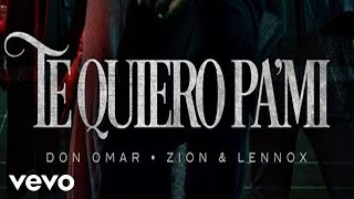 Te Quiero Pa´ Mi (Audio) - Don Omar feat. Zion y Lennox (Video)