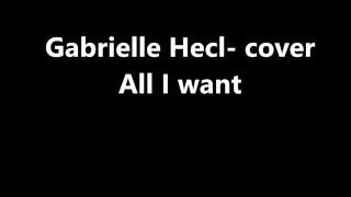 Gabrielle Hecl, All I want LYRICS