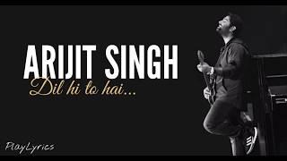 Dil Hi To Hai song (lyrics) : Arijit Singh - YouTube