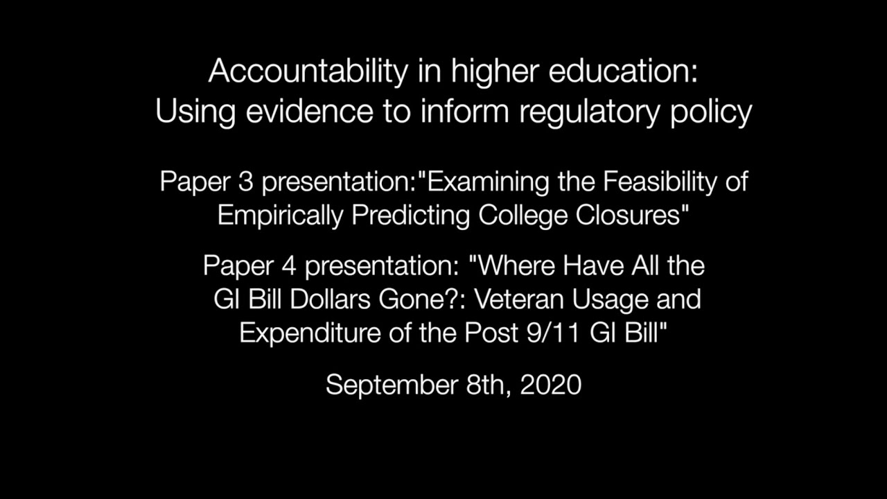 "Paper 3 presentation:""Examining the Feasibility of Empirically Predicting College Closures"" & Paper 4 presentation: ""Where Have All the GI Bill Dollars Gone?: Veteran Usage and Expenditure of the Post 9/11 GI Bill"""