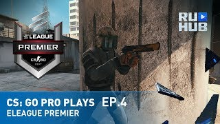 CS: GO Pro Plays ELEAGUE Premier Ep.4