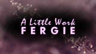 Fergie - A Little Work (Lyric Video)