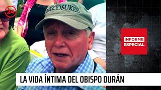 """Informe Especial: """"El Lucro De La Fe, La Vida íntima Del Obispo Durán"""""""