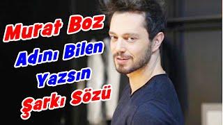 Murat Boz - Adını Bilen Yazsın | Şarkı Sözü || Şarkı Defteri