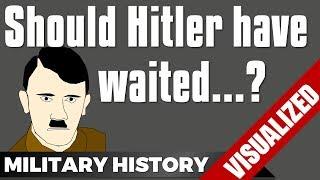 Should Hitler have waited?