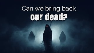 Can we bring back our dead | spiritual enlightenment | awakening
