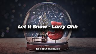 Let It Snow - Larry Ohh no copyright