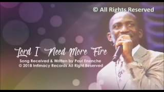 Lord I Need More Fire [SONG] By Dr Pastor Paul Enenche