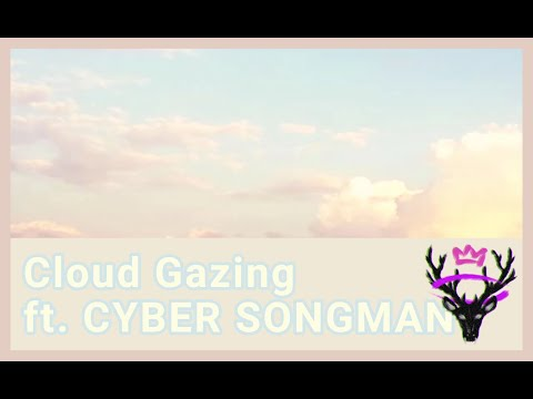 monß ft. CYBER SONGMAN - Cloud Gazing (Original Song)