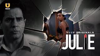 Julie | ULLU Originals | Aman Verma, Nehal Vadoliya, Ajit Jha