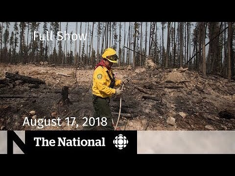 The National for Friday, August 17, 2018 — B.C. Wildfires, N.B. Shooting, Low-Carb Diets