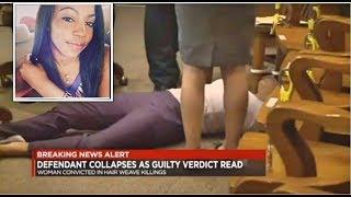 Woman In Hair Weave Killings Collapses As Guilty Verdict Is Read.