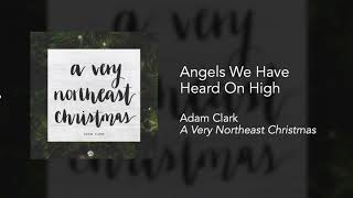 Angels We Have Heard On High - Adam Clark