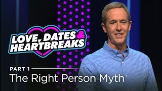 Love, Dates & Heartbreaks, Part 1: Finding The Right Person For You // Andy Stanley