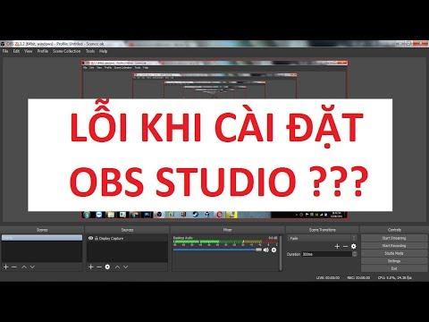 [Thủ Thuật] - Lỗi khi cài đặt OBS Studio ???