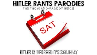 Hitler Is Informed It's Saturday