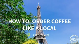 A Guide to Paris: How to Order a Coffee in Paris Like a Local!