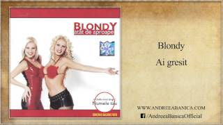 Blondy   Ai Gresit