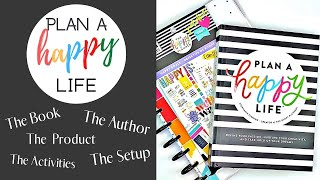PLAN A HAPPY LIFE ~ THE BOOK / THE AUTHOR / THE ACTIVITIES /  THE PRODUCT /  THE SETUP