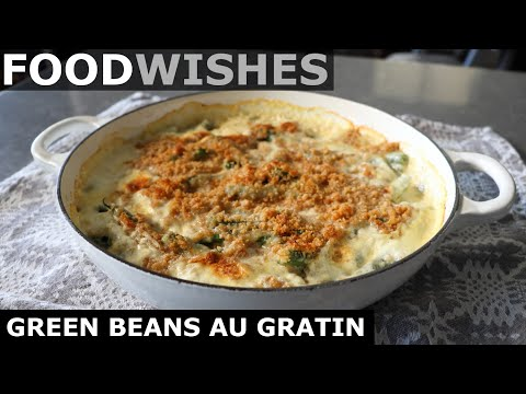 Classic Green Beans Au Gratin – Food Wishes