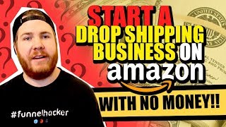 How to start a drop shipping business on Amazon with no money in 2018