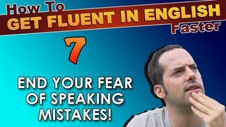 7 - END your FEAR of English speaking mistakes! - How To Get Fluent In English Faster