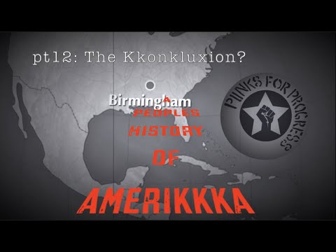 The Kkonkluxion? | A Peoples History of Amerikkka (Pt12)