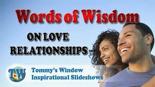 e6714461e6f2 Words of Wisdom on Love Relationships - Tommy s Window Inspirational  Slideshow
