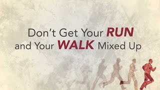 Dont Get Your Walk and Your Run Mixed Up