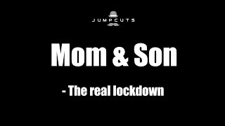 Mom & Son - The real lockdown | Jump Cuts