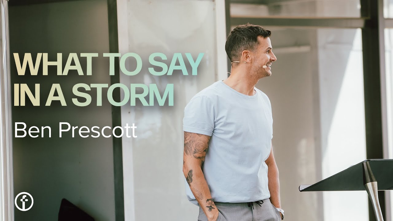 What To Say In A Storm | Pastor Ben Prescott