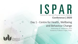 ISPAR Conference 2020: Day 1 - Centre for Health, Wellbeing and Behaviour Change