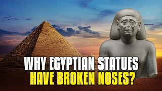 Why Egyptian Gods and Statues Are Missing Their Noses- Iconoclasm?