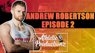 ANDREW ROBERTSON | Athletic Productionz Podcast - Episode 2