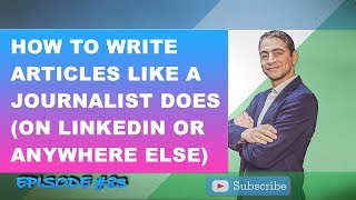 How To Write Articles Like A Journalist Does (On LinkedIn Or Anywhere Else)